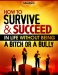How to Survive and Succeed in Life Without Being a Bitch or aBully